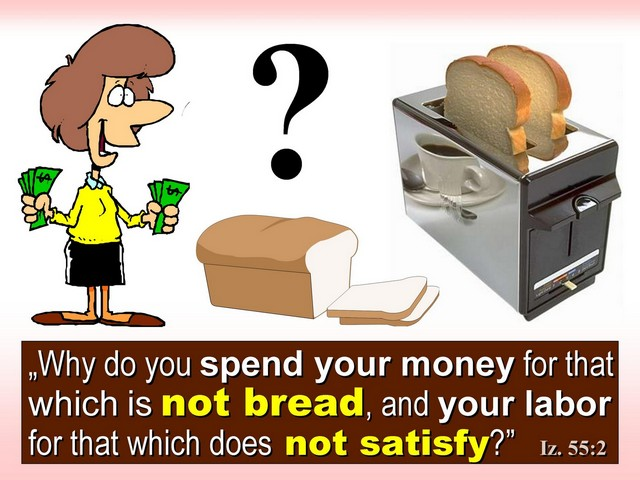 white refined bread Izajah 55:2 why you spend money for that which is not bread?